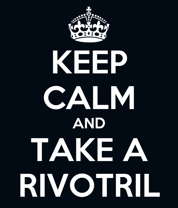 KEEP CALM AND TAKE A RIVOTRIL
