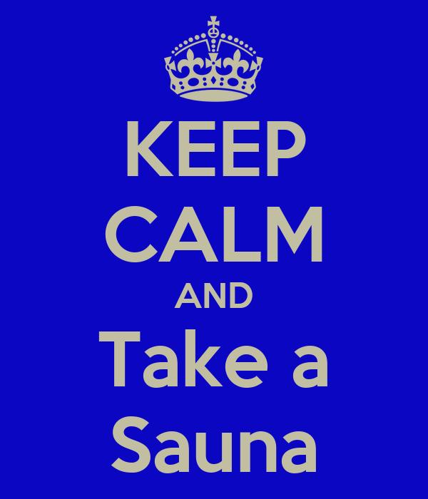 KEEP CALM AND Take a Sauna