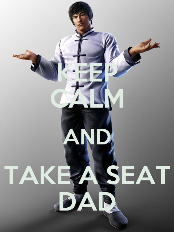 KEEP CALM AND TAKE A SEAT DAD