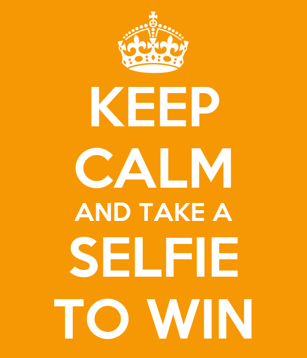 KEEP CALM AND TAKE A SELFIE TO WIN