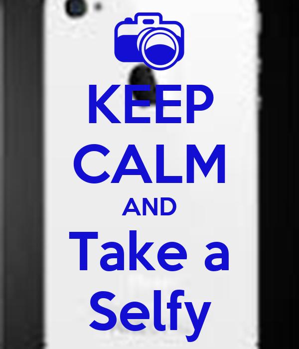 KEEP CALM AND Take a Selfy