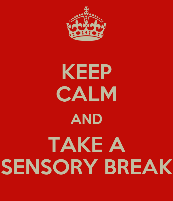 KEEP CALM AND TAKE A SENSORY BREAK