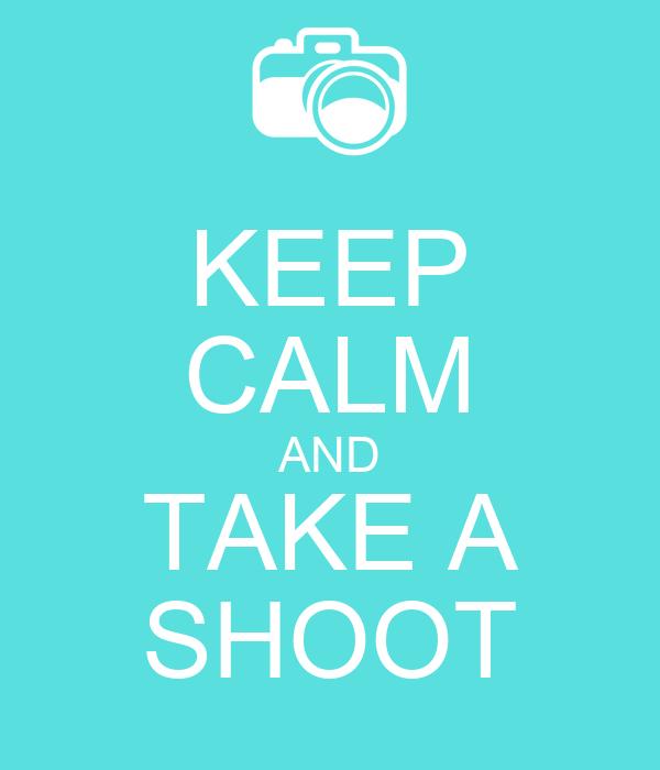 KEEP CALM AND TAKE A SHOOT
