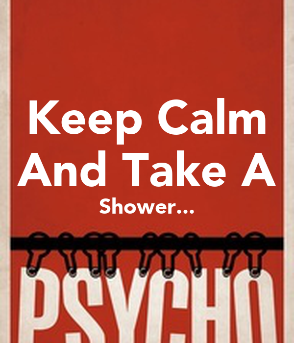 Keep Calm And Take A Shower...