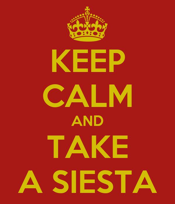KEEP CALM AND TAKE A SIESTA