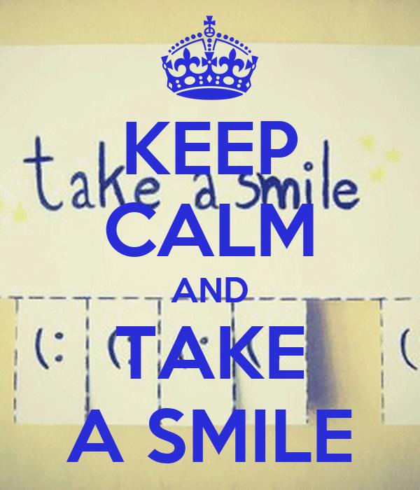 KEEP CALM AND TAKE A SMILE