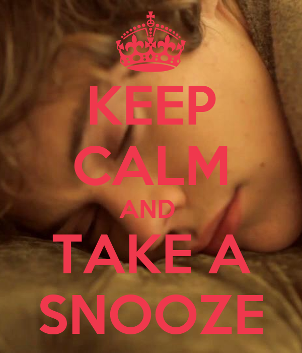 KEEP CALM AND  TAKE A SNOOZE