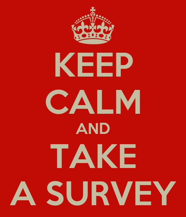 KEEP CALM AND TAKE A SURVEY