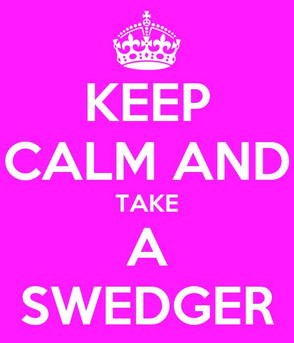KEEP CALM AND TAKE A SWEDGER