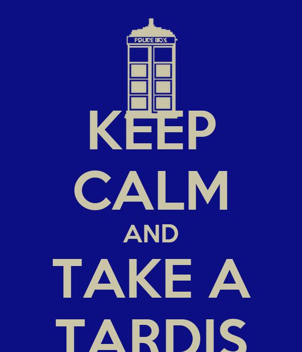 KEEP CALM AND TAKE A TARDIS