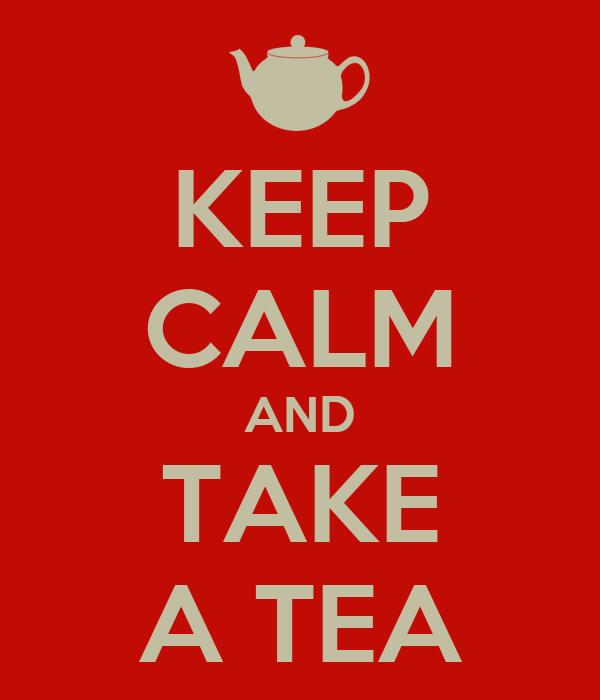 KEEP CALM AND TAKE A TEA