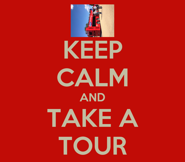 KEEP CALM AND TAKE A TOUR
