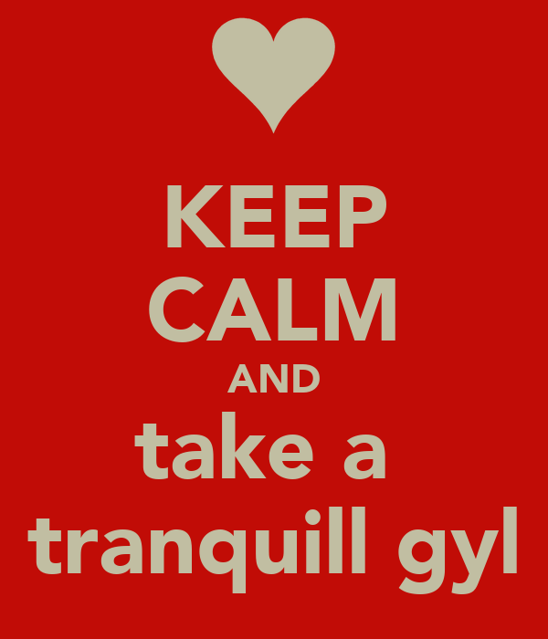 KEEP CALM AND take a  tranquill gyl