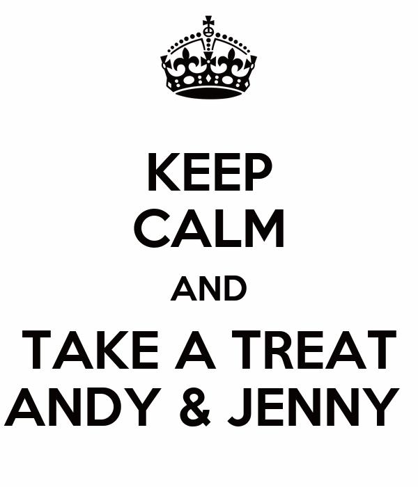 KEEP CALM AND TAKE A TREAT ANDY & JENNY