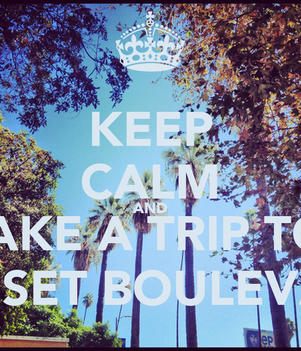 KEEP CALM AND TAKE A TRIP TO  SUNSET BOULEVARD