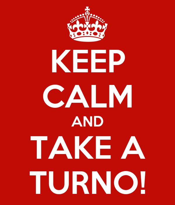 KEEP CALM AND TAKE A TURNO!