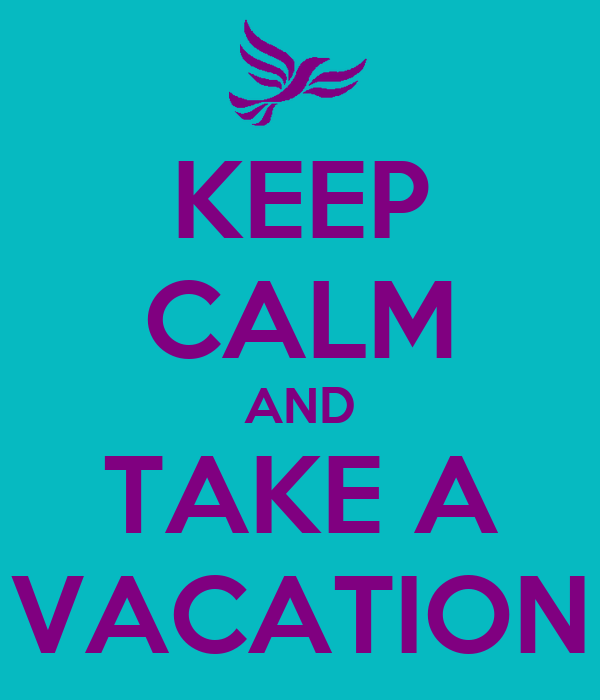 KEEP CALM AND TAKE A VACATION