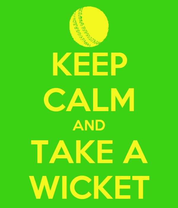 KEEP CALM AND TAKE A WICKET