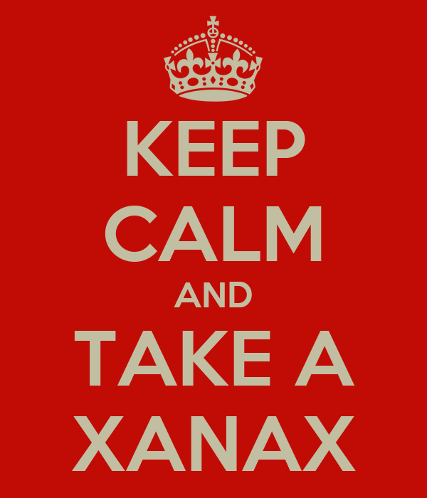 KEEP CALM AND TAKE A XANAX