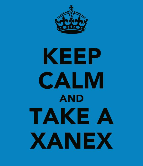 KEEP CALM AND TAKE A XANEX