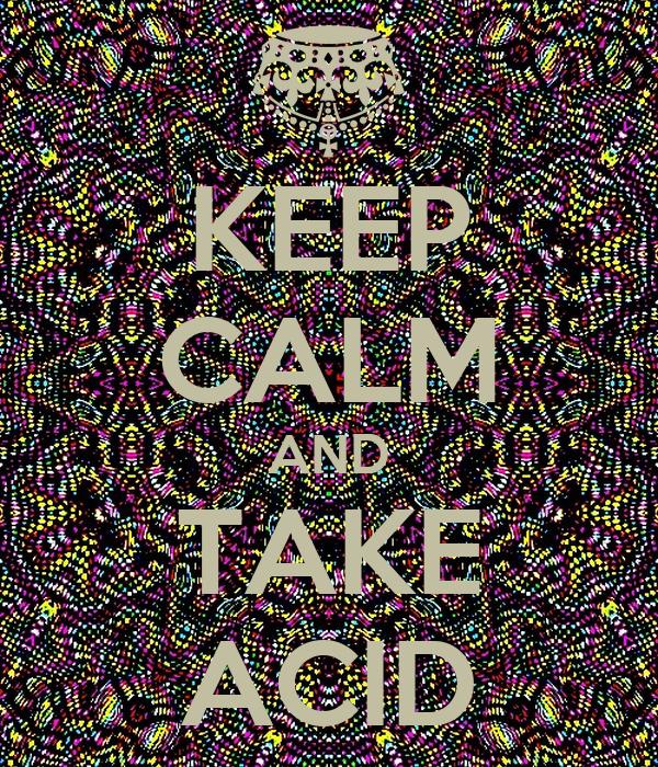 KEEP CALM AND TAKE ACID