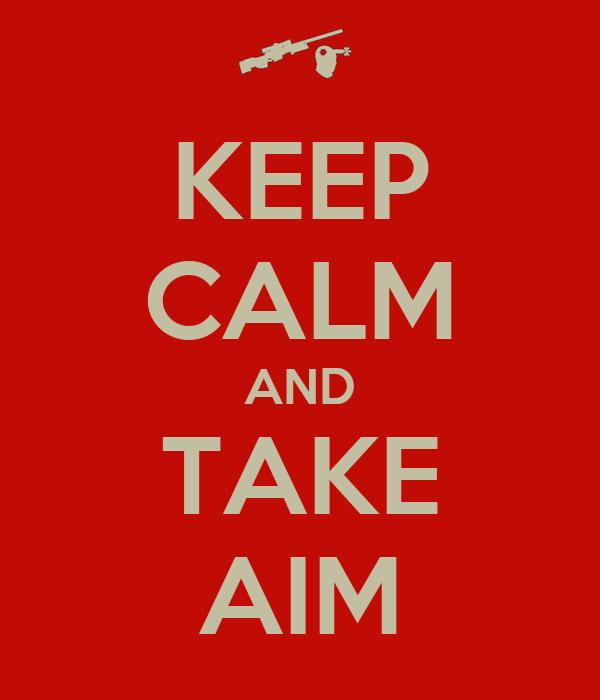 KEEP CALM AND TAKE AIM