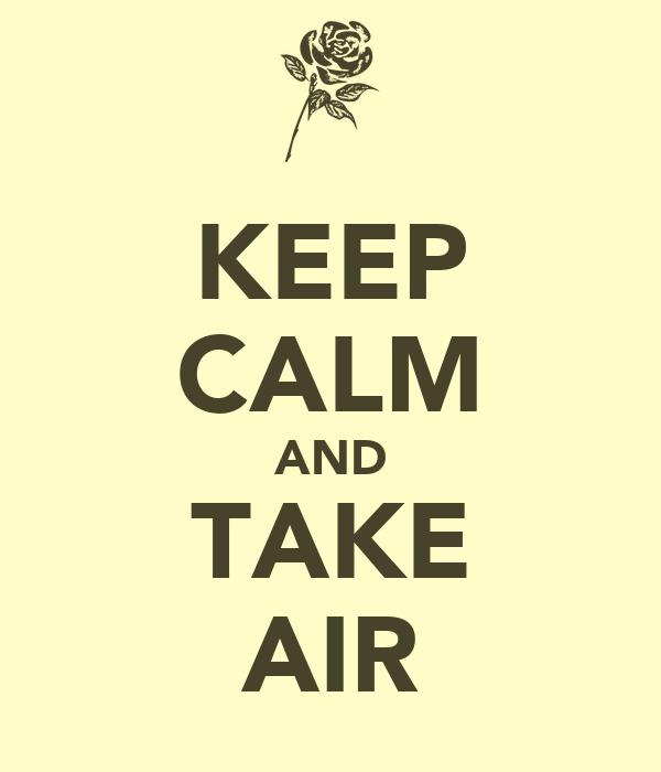 KEEP CALM AND TAKE AIR