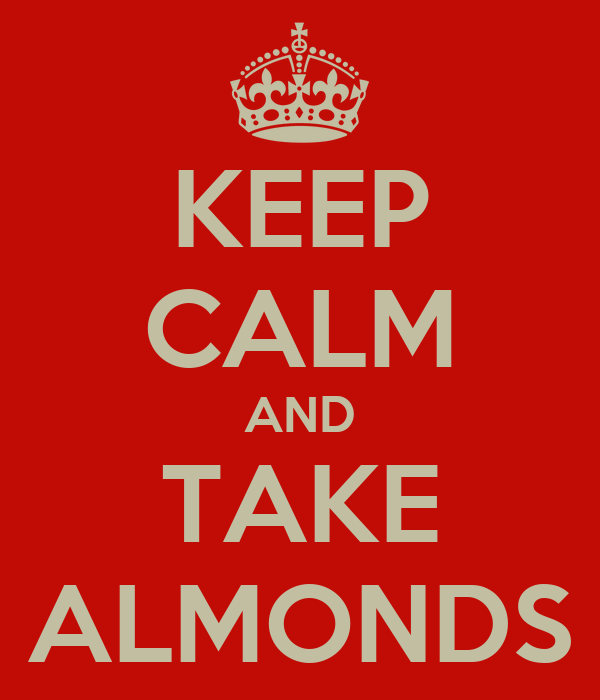 KEEP CALM AND TAKE ALMONDS