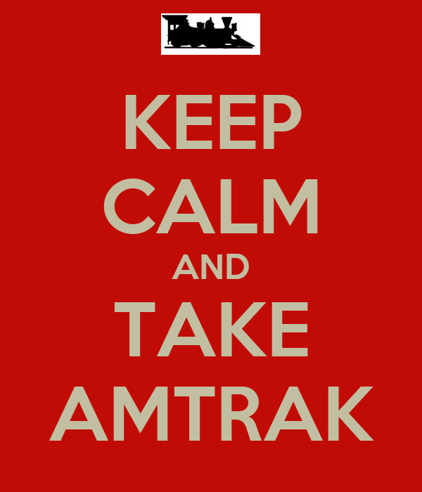 KEEP CALM AND TAKE AMTRAK
