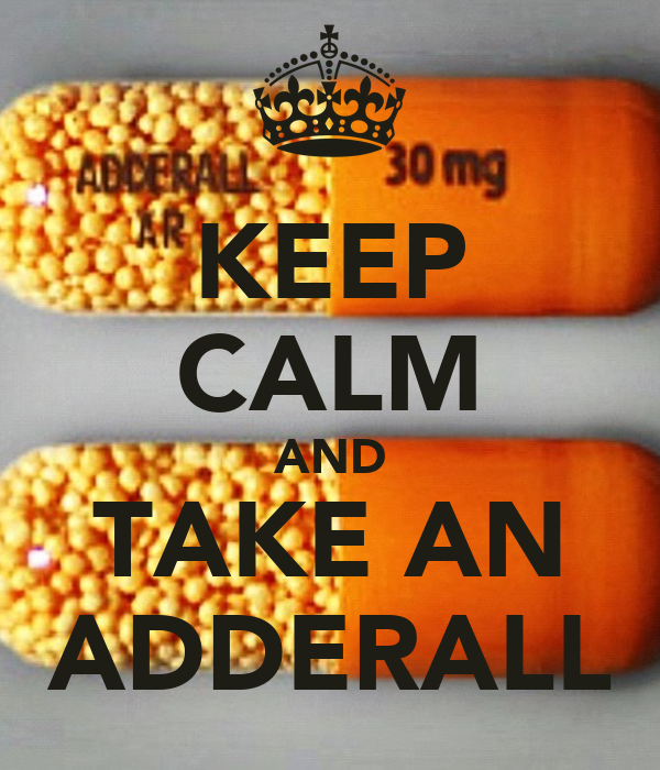 KEEP CALM AND TAKE AN ADDERALL