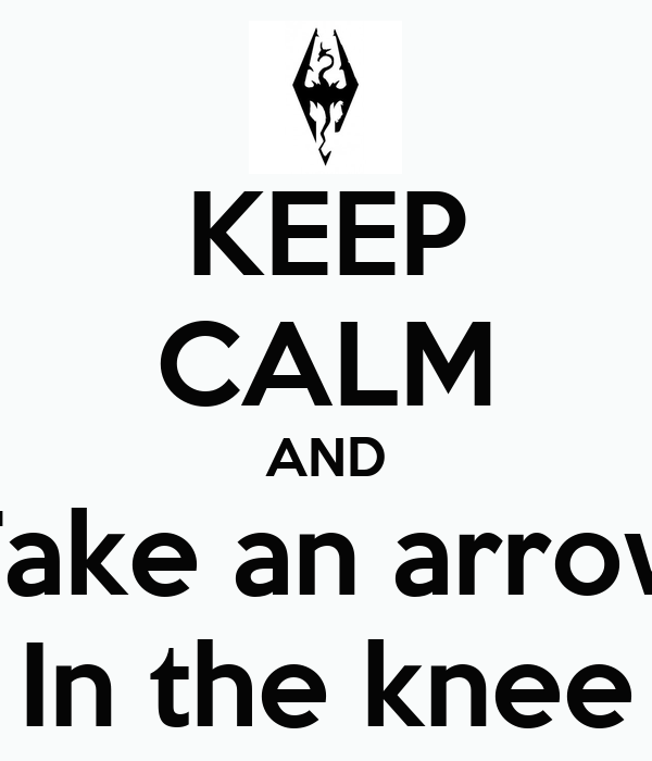 KEEP CALM AND Take an arrow In the knee