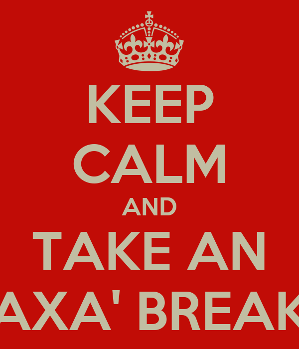 KEEP CALM AND TAKE AN AXA' BREAK