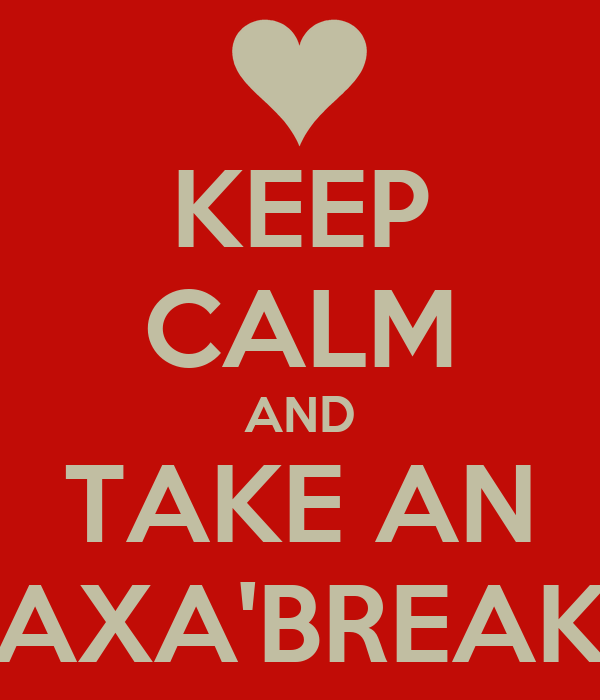 KEEP CALM AND TAKE AN AXA'BREAK