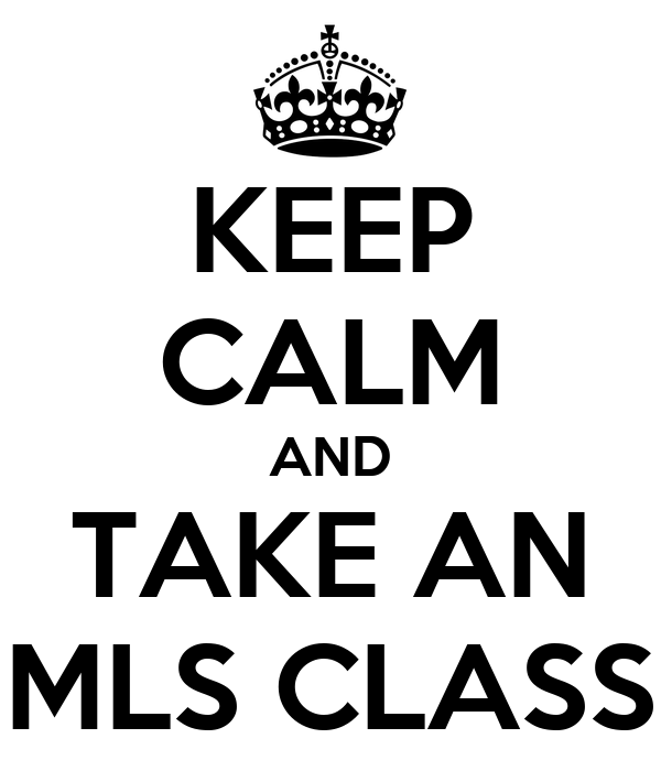 KEEP CALM AND TAKE AN MLS CLASS
