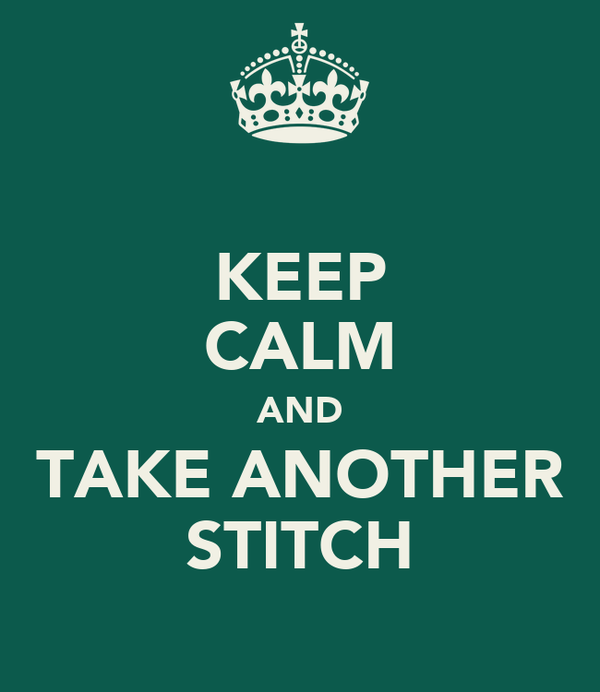 KEEP CALM AND TAKE ANOTHER STITCH
