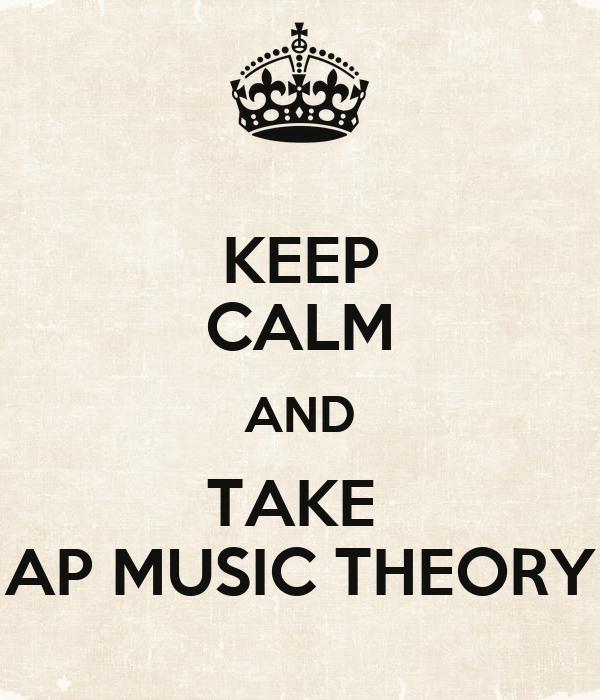 KEEP CALM AND TAKE  AP MUSIC THEORY