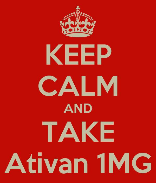 KEEP CALM AND TAKE Ativan 1MG