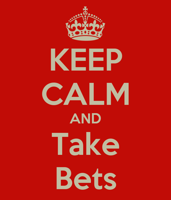 KEEP CALM AND Take Bets
