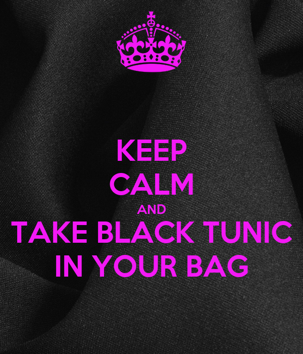 KEEP CALM AND TAKE BLACK TUNIC IN YOUR BAG