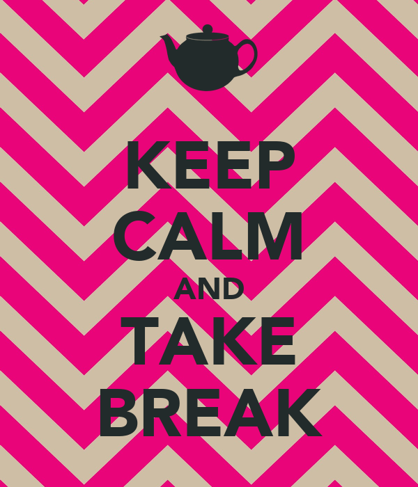KEEP CALM AND TAKE BREAK