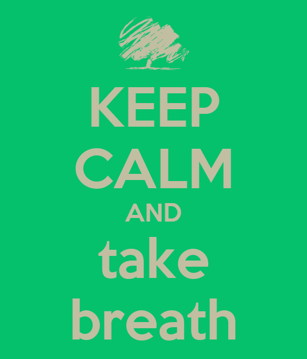 KEEP CALM AND take breath