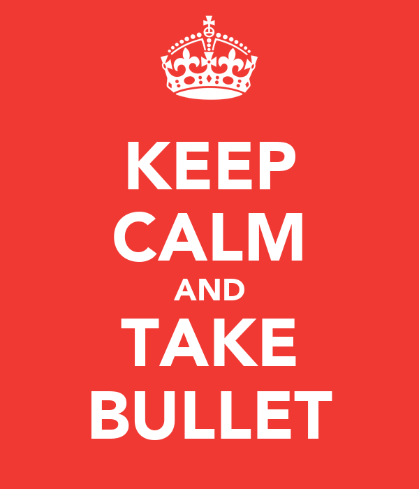 KEEP CALM AND TAKE BULLET