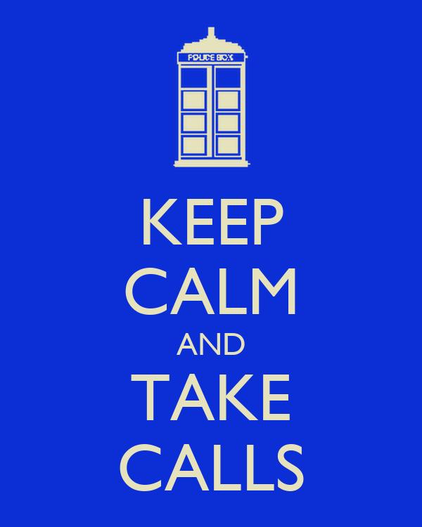 KEEP CALM AND TAKE CALLS