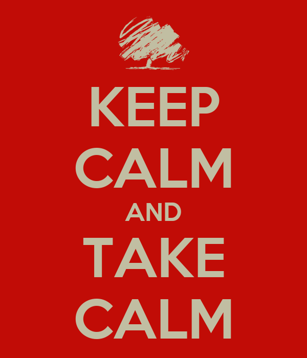 KEEP CALM AND TAKE CALM