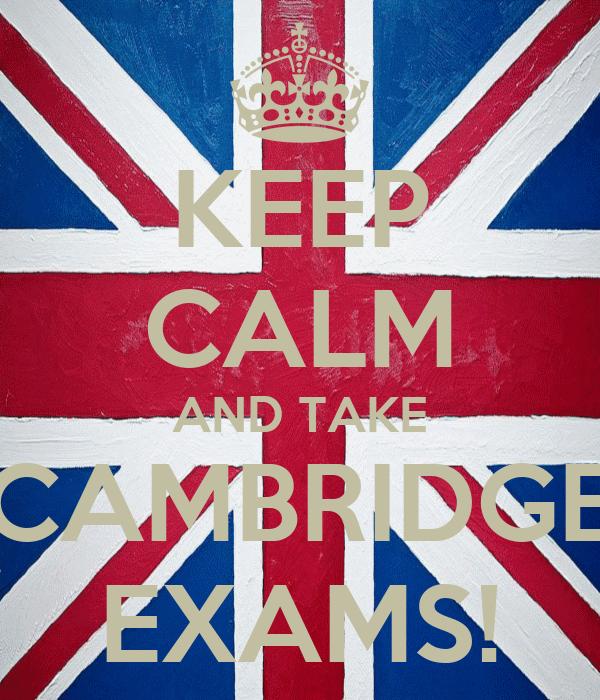 KEEP CALM AND TAKE CAMBRIDGE EXAMS!