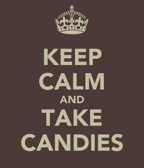 KEEP CALM AND TAKE CANDIES