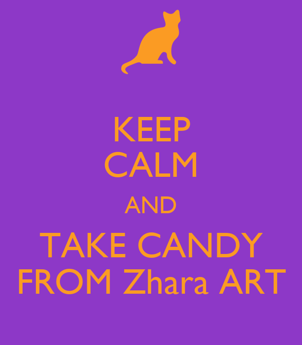 KEEP CALM AND TAKE CANDY FROM Zhara ART
