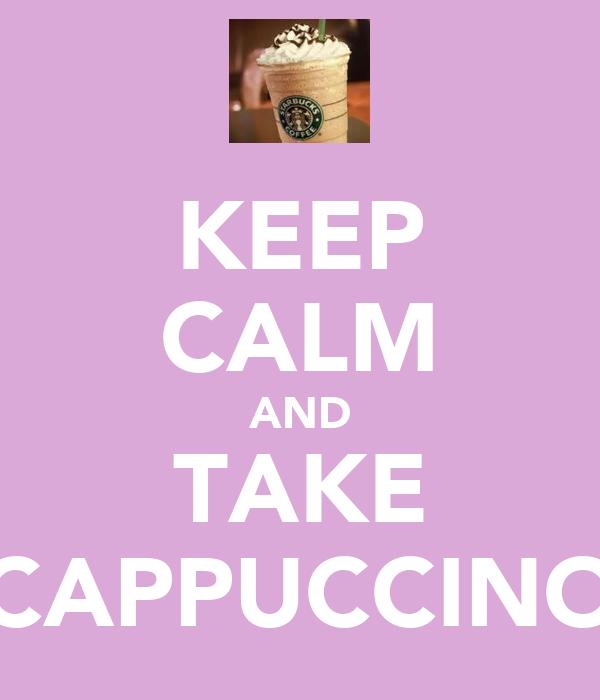 KEEP CALM AND TAKE CAPPUCCINO