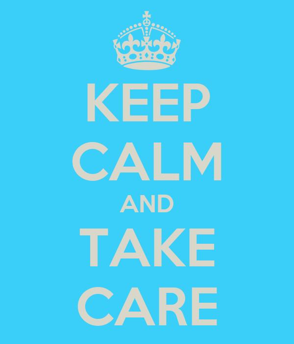 KEEP CALM AND TAKE CARE