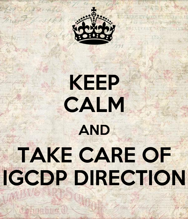 KEEP CALM AND TAKE CARE OF IGCDP DIRECTION